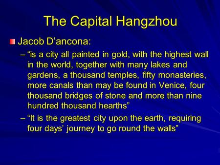 "The Capital Hangzhou Jacob D'ancona: –""is a city all painted in gold, with the highest wall in the world, together with many lakes and <strong>gardens</strong>, a thousand."