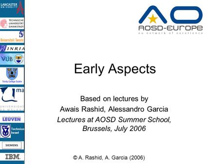 Technion Israel Early Aspects Based on lectures by Awais Rashid, Alessandro Garcia Lectures at AOSD Summer School, Brussels, July 2006 © A. Rashid, A.