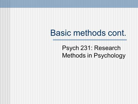 Basic methods cont. Psych 231: Research Methods in Psychology.