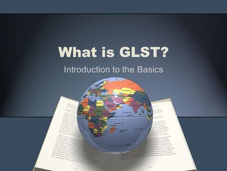 What is GLST? Introduction to the Basics. What is the purpose of GLST? Guiding the Study Abroad Journey Prompting your thinking Connecting to your major.