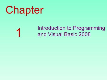 Chapter Introduction to Programming and Visual Basic 2008 1.