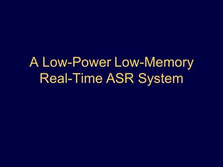 A Low-Power Low-Memory Real-Time ASR System. Outline Overview of Automatic Speech Recognition (ASR) systems Sub-vector clustering and parameter quantization.