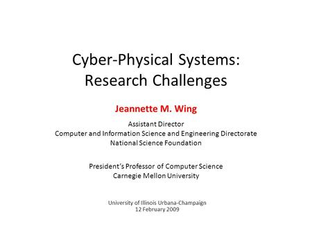 Cyber-Physical Systems: Research Challenges Jeannette M. Wing Assistant Director Computer and Information Science and Engineering Directorate National.