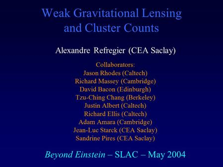Weak Gravitational Lensing and Cluster Counts Alexandre Refregier (CEA Saclay) Collaborators: Jason Rhodes (Caltech) Richard Massey (Cambridge) David Bacon.