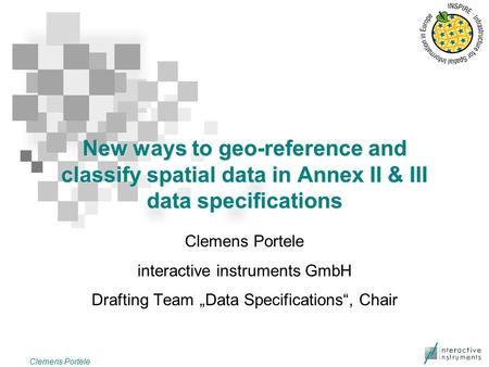 "New ways to geo-reference and classify spatial data in Annex II & III data specifications Clemens Portele interactive instruments GmbH Drafting Team ""Data."