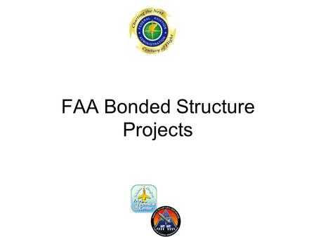 FAA Bonded Structure Projects. Session Purpose Give understanding of FAA involvement in bonded structures Show areas currently addressed by FAA research.