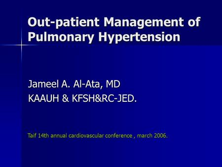 Out-patient Management of Pulmonary Hypertension Jameel A. Al-Ata, MD KAAUH & KFSH&RC-JED. Taif 14th annual cardiovascular conference, march 2006.