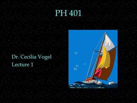 PH 401 Dr. Cecilia Vogel Lecture 1. Review Outline  light waves  matter waves  duality, complementarity  wave function  probability  Review 301.
