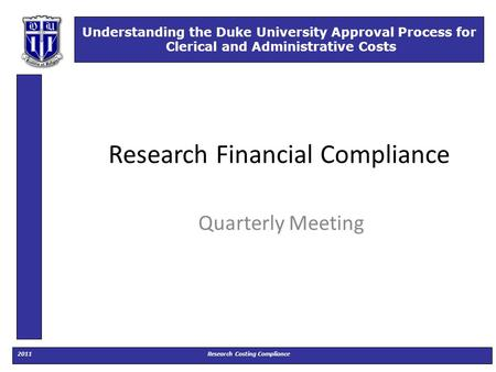 Understanding the Duke University Approval Process for Clerical and Administrative Costs On-line Tutorial 2011Research Costing Compliance Understanding.