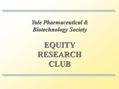 Yale Pharmaceutical & Biotechnology Society EQUITYRESEARCHCLUB.