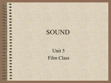 SOUND Unit 5 Film Class. Historical Background 1927 – The Jazz Singer –Critics thought sound would be a deathblow to movies Prior to 1927 full orchestra.
