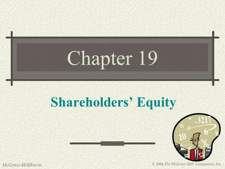 © 2004 The McGraw-Hill Companies, Inc. McGraw-Hill/Irwin Chapter 19 Shareholders' Equity.