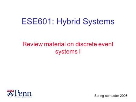 Spring semester 2006 ESE601: Hybrid Systems Review material on discrete event systems I.
