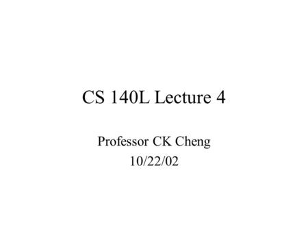 CS 140L Lecture 4 Professor CK Cheng 10/22/02. 1)F-F 2)Shift register 3)Counter (Asynchronous) 4)Counter (Synchronous)