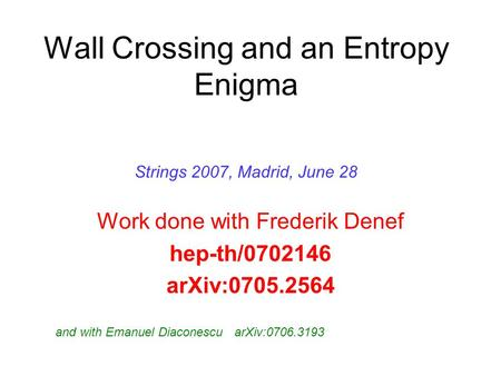 Wall Crossing and an Entropy Enigma Work done with Frederik Denef hep-th/0702146 arXiv:0705.2564 TexPoint fonts used in EMF: AA A A A A A AA A A A Strings.