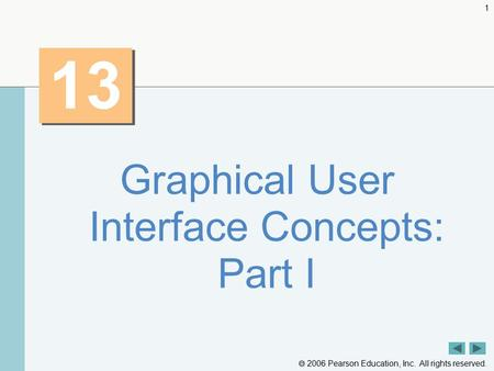 2006 Pearson Education, Inc. All rights reserved. 1 13 Graphical User Interface Concepts: Part I.