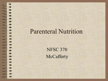 Parenteral Nutrition NFSC 370 McCafferty.