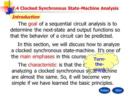 The characteristic is that the steps for analyzing a clocked synchronous state-machine are almost the same. So, it will become very simple if we have learned.