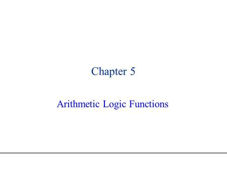 Chapter 5 Arithmetic Logic Functions. Page 2 This Chapter..  We will be looking at multi-valued arithmetic and logic functions  Bitwise AND, OR, EXOR,