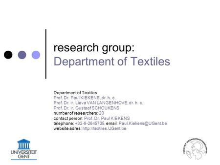 Research group: Department of Textiles Department of Textiles Prof. Dr. Paul KIEKENS, dr. h. c. Prof. Dr. ir. Lieva VAN LANGENHOVE, dr. h. c. Prof. Dr.