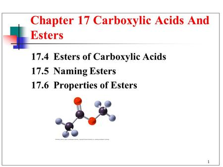 1 17.4 Esters of Carboxylic Acids 17.5 Naming Esters 17.6 Properties of Esters Chapter 17 Carboxylic Acids And Esters.
