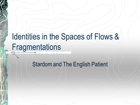 Identities in the Spaces of Flows & Fragmentations Stardom and The English Patient.