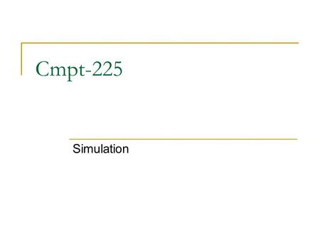 Cmpt-225 Simulation. Application: Simulation Simulation  A technique for modeling the behavior of both natural and human-made systems  Goal Generate.