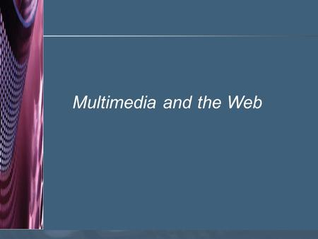 Multimedia and the Web.