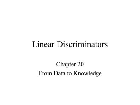 Linear Discriminators Chapter 20 From Data to Knowledge.