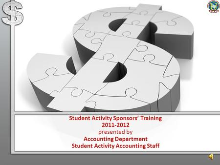 Student Activity Sponsors' Training 2011-2012 presented by Accounting Department Student Activity Accounting Staff.
