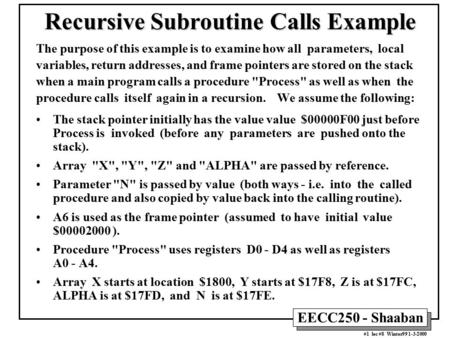 EECC250 - Shaaban #1 lec #8 Winter99 1-3-2000 Recursive Subroutine Calls Example The purpose of this example is to examine how all parameters, local variables,