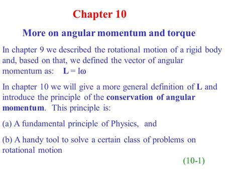 Chapter 10 More on angular momentum and torque In chapter 9 we described the rotational motion of a rigid body and, based on that, we defined the vector.