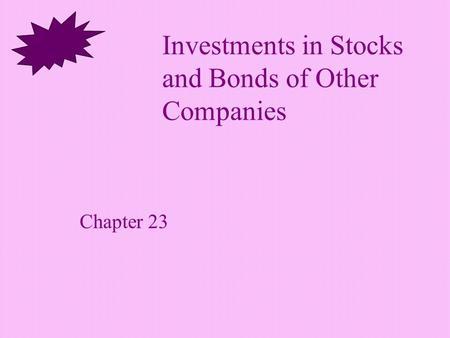 Investments in Stocks and Bonds of Other Companies Chapter 23.