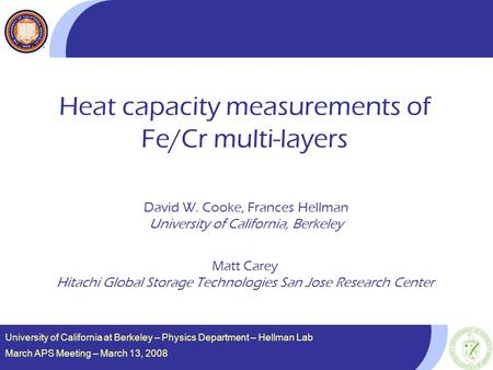 University of California at Berkeley – Physics Department – Hellman Lab March APS Meeting – March 13, 2008 Heat capacity measurements of Fe/Cr multi-layers.