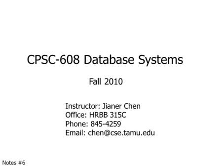 CPSC-608 Database Systems Fall 2010 Instructor: Jianer Chen Office: HRBB 315C Phone: 845-4259   Notes #6.