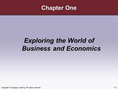 Copyright © Cengage Learning. All rights reserved.1 | 1 Chapter One Exploring the World of Business and Economics.