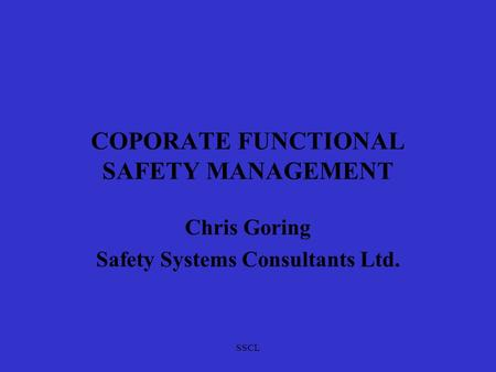 SSCL COPORATE FUNCTIONAL SAFETY MANAGEMENT Chris Goring Safety Systems Consultants Ltd.