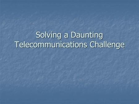 "Solving a Daunting Telecommunications Challenge. Case Study : WorldWide Telecommunications (""WWT"") - Background : The Challenge - Selecting the Right."
