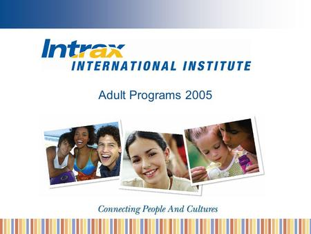 Adult Programs 2005. Agenda Intrax Advantage Intrax Schools Intrax Learning Pathway™ Intrax Accommodation Options Intrax Services & Activities.