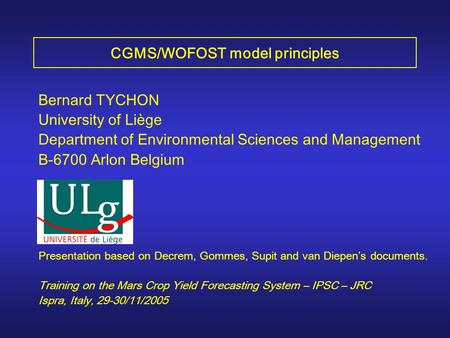 Bernard TYCHON University of Liège Department of Environmental Sciences and Management B-6700 Arlon Belgium Presentation based on Decrem, Gommes, Supit.