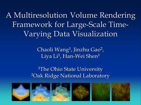 A Multiresolution Volume Rendering Framework for Large-Scale Time- Varying Data Visualization Chaoli Wang 1, Jinzhu Gao 2, Liya Li 1, Han-Wei Shen 1 1.