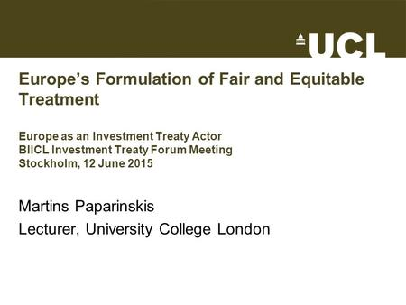 Europe's Formulation of Fair and Equitable Treatment Europe as an Investment Treaty Actor BIICL Investment Treaty Forum Meeting Stockholm, 12 June 2015.