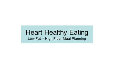 Heart Healthy Eating Low Fat – High Fiber Meal Planning.