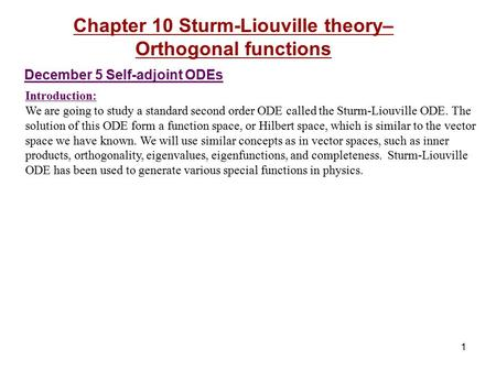 Introduction: We are going to study a standard second order ODE called the Sturm-Liouville ODE. The solution of this ODE form a function space, or Hilbert.