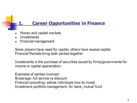 1 1.Career Opportunities in Finance Money and capital markets Investments Financial management Some players have need for capital, others have excess capital.