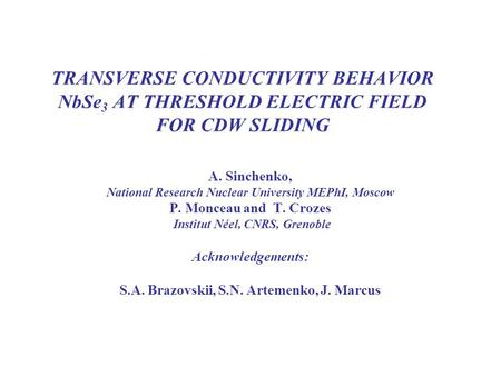 TRANSVERSE CONDUCTIVITY BEHAVIOR NbSe 3 AT THRESHOLD ELECTRIC FIELD FOR CDW SLIDING A. Sinchenko, National Research Nuclear University MEPhI, Moscow P.