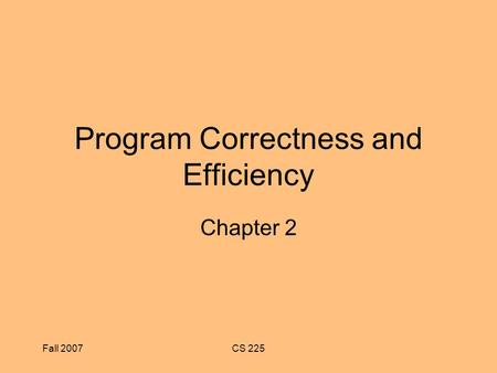 Fall 2007CS 225 Program Correctness and Efficiency Chapter 2.