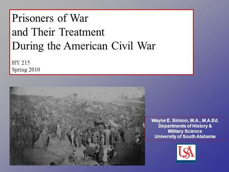 Wayne E. Sirmon, M.A., M.A.Ed. Departments of History & Military Science University of South Alabama Prisoners of War and Their Treatment During the American.