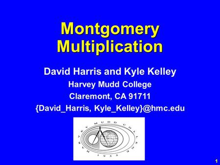 1 Montgomery Multiplication David Harris and Kyle Kelley Harvey Mudd College Claremont, CA 91711 {David_Harris,