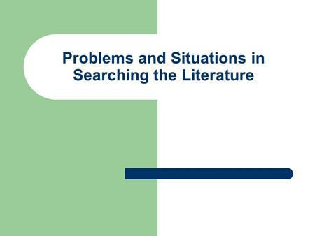 Problems and Situations in Searching the Literature.
